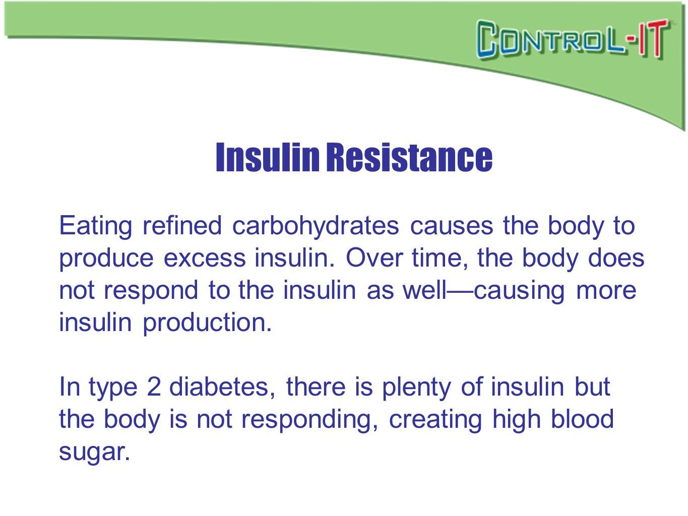 Insulin Resistance Eating refined carbohydrates causes the body to produce excess insulin. Over time, the body does not respond to the insulin as well