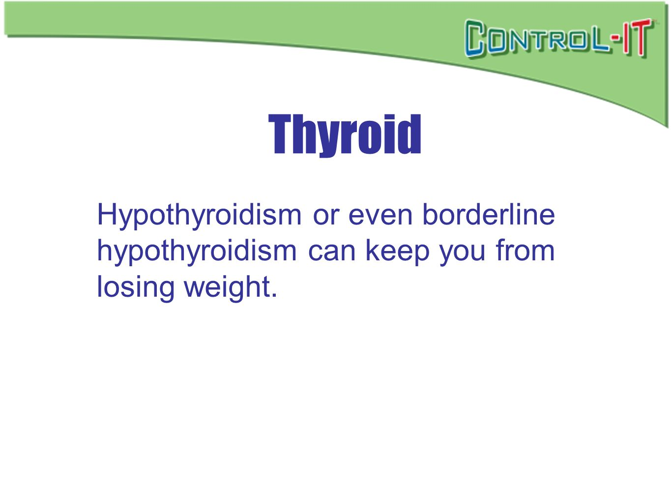 Thyroid Hypothyroidism or even borderline hypothyroidism can keep you from losing weight.