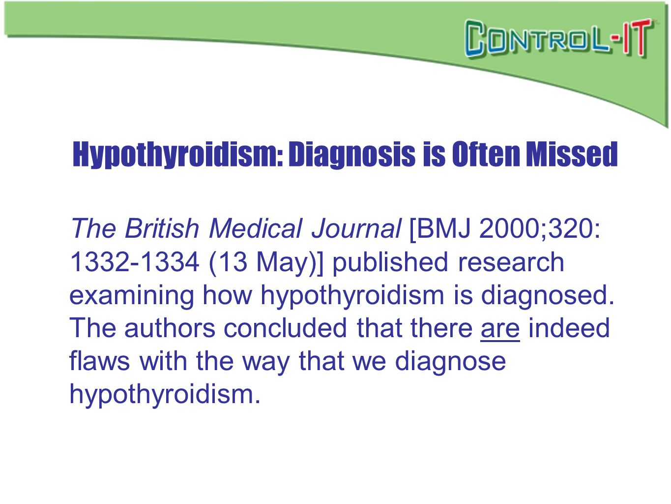 Hypothyroidism: Diagnosis is Often Missed The British Medical Journal [BMJ 2000;320: 1332-1334 (13 May)] published research examining how hypothyroidi