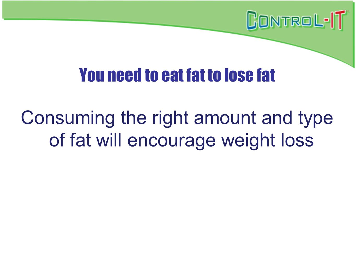 You need to eat fat to lose fat Consuming the right amount and type of fat will encourage weight loss