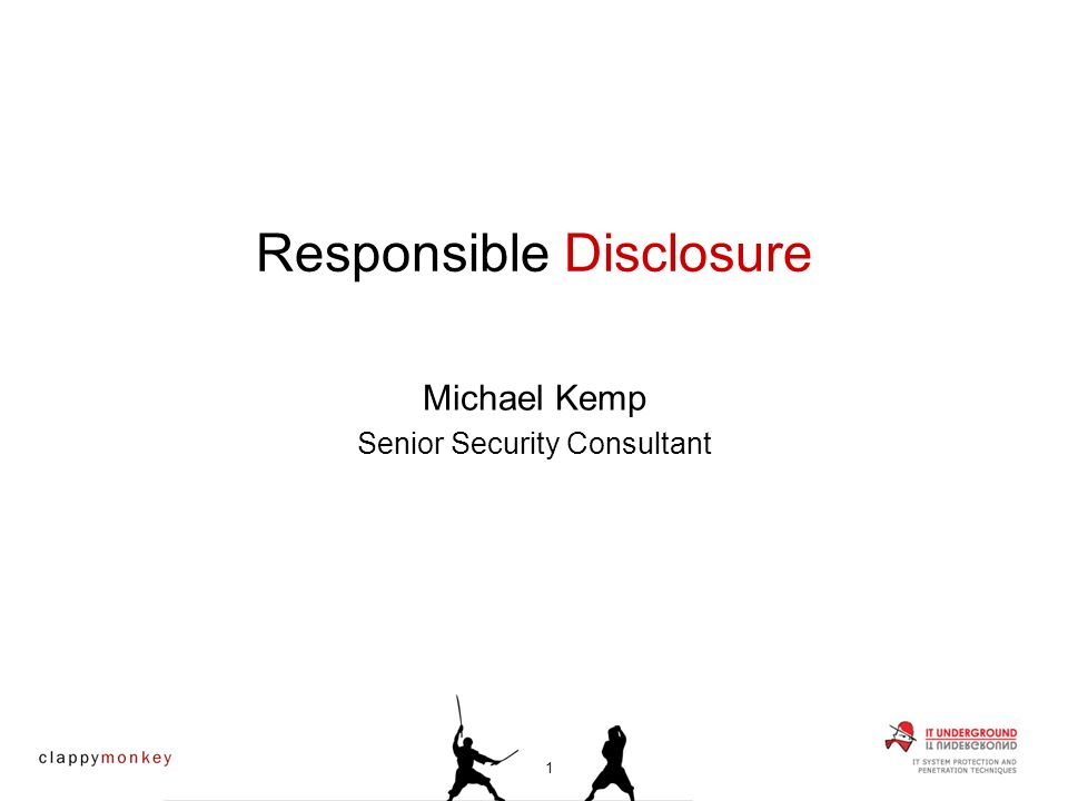 Michael Kemp Senior Security Consultant Responsible Disclosure 1
