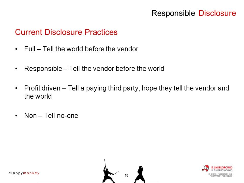 Full – Tell the world before the vendor Responsible – Tell the vendor before the world Profit driven – Tell a paying third party; hope they tell the v