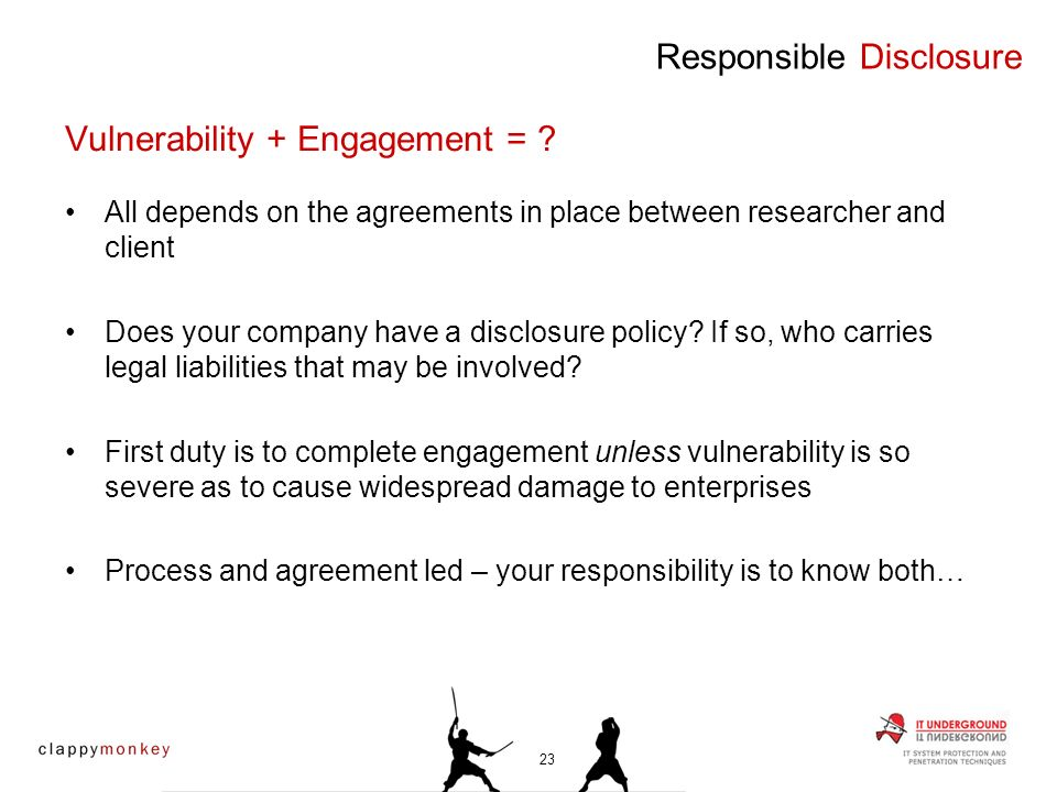 All depends on the agreements in place between researcher and client Does your company have a disclosure policy? If so, who carries legal liabilities