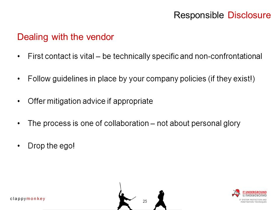 First contact is vital – be technically specific and non-confrontational Follow guidelines in place by your company policies (if they exist!) Offer mitigation advice if appropriate The process is one of collaboration – not about personal glory Drop the ego.