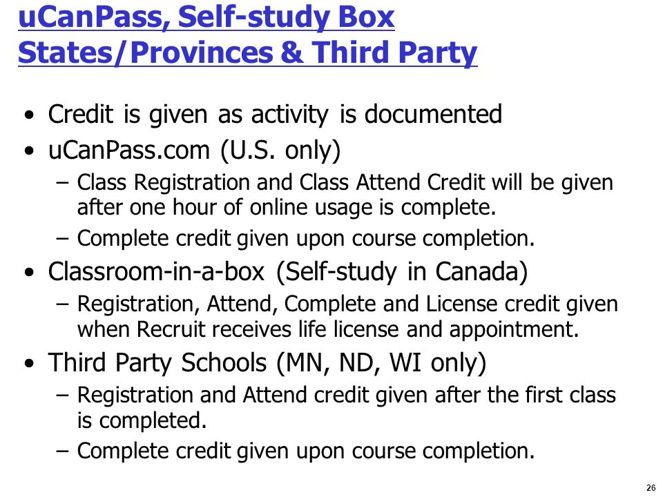 26 uCanPass, Self-study Box States/Provinces & Third Party Credit is given as activity is documented uCanPass.com (U.S. only) –Class Registration and