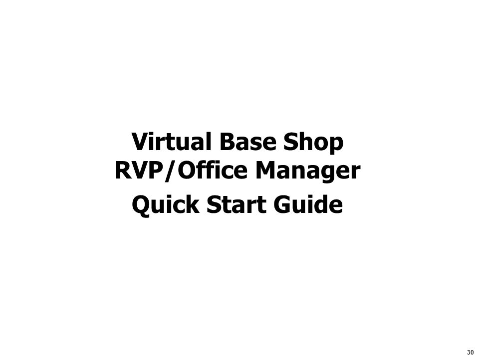 30 Virtual Base Shop RVP/Office Manager Quick Start Guide