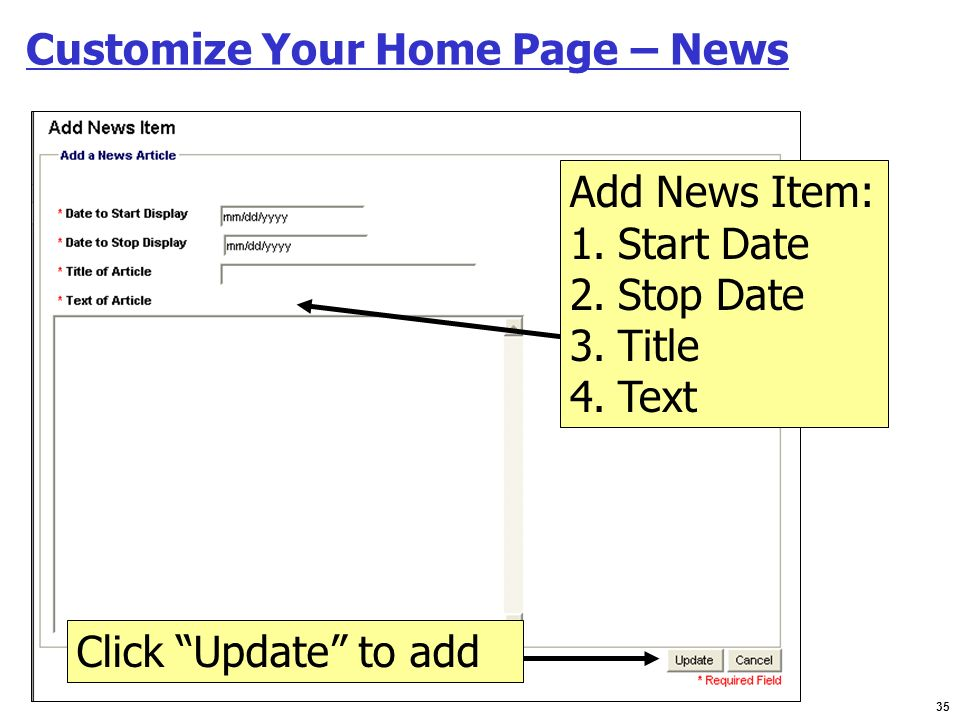 35 Customize Your Home Page – News Click Update to add Add News Item: 1.Start Date 2.Stop Date 3.Title 4.Text