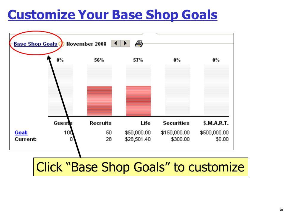 38 Customize Your Base Shop Goals Click Base Shop Goals to customize