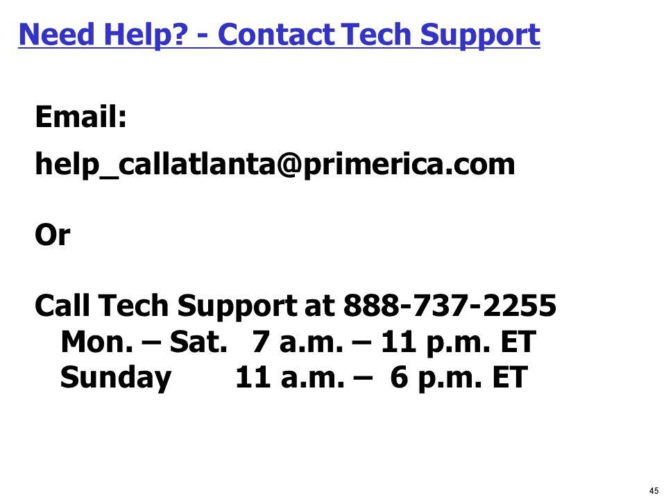 45 Email: help_callatlanta@primerica.com Or Call Tech Support at 888-737-2255 Mon. – Sat. 7 a.m. – 11 p.m. ET Sunday 11 a.m. – 6 p.m. ET Need Help? -