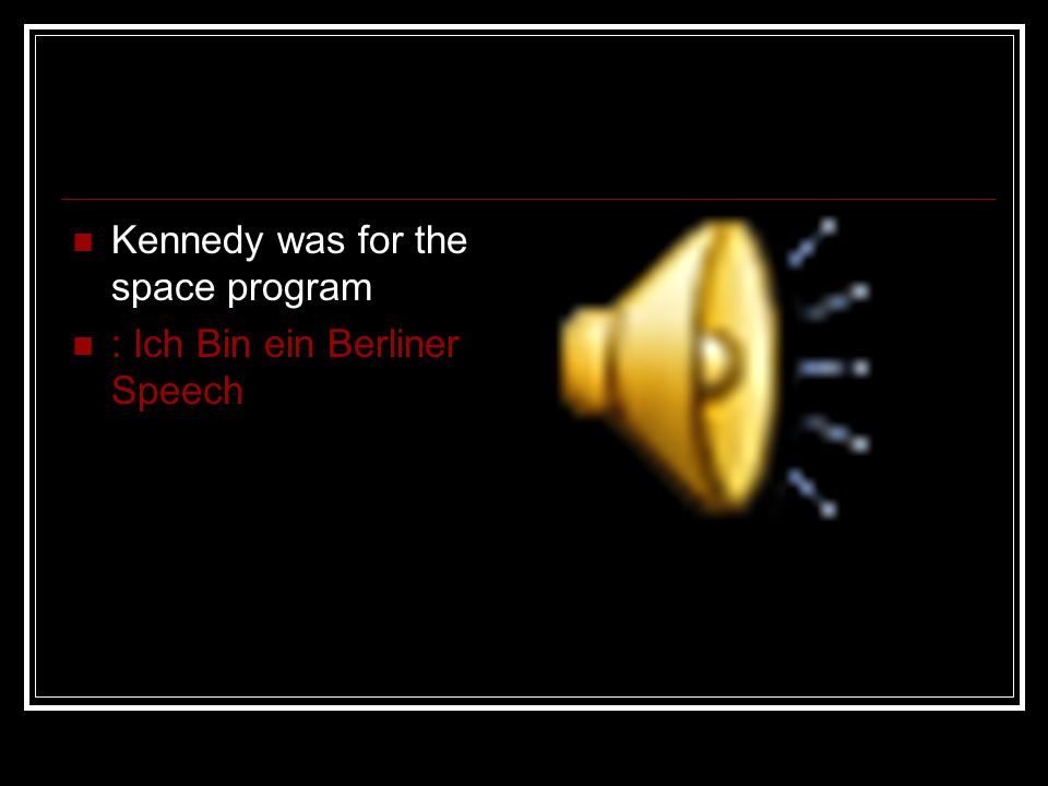 Kennedy was for the space program : Ich Bin ein Berliner Speech