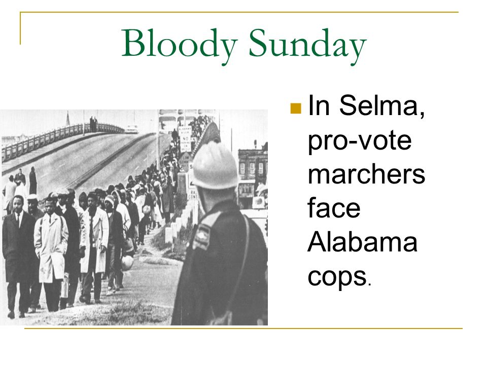 Bloody Sunday In Selma, pro-vote marchers face Alabama cops.