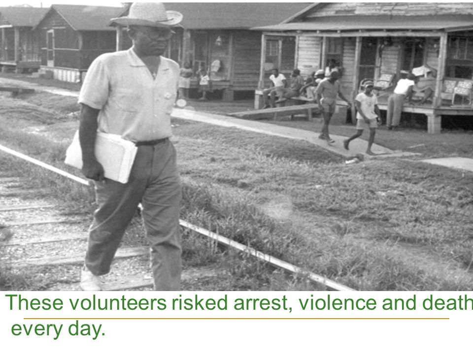 These volunteers risked arrest, violence and death every day.
