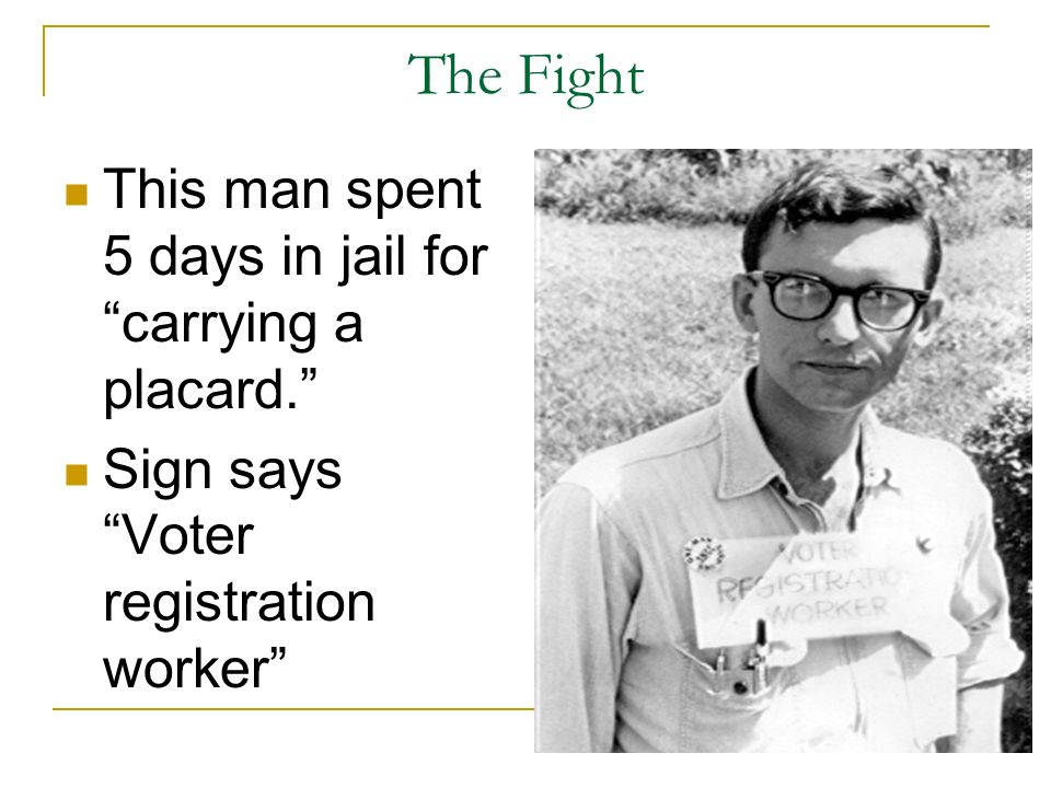 The Fight This man spent 5 days in jail for carrying a placard. Sign says Voter registration worker