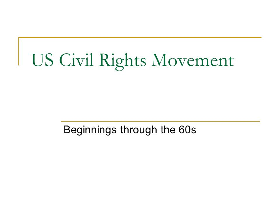 US Civil Rights Movement Beginnings through the 60s