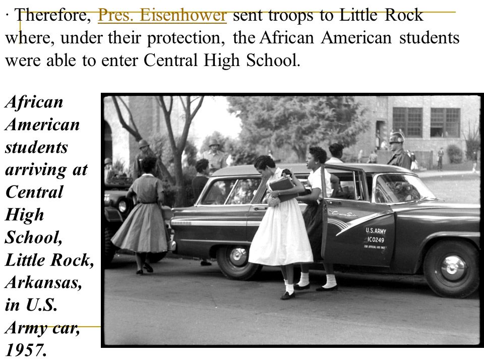 · Therefore, Pres. Eisenhower sent troops to Little Rock where, under their protection, the African American students were able to enter Central High