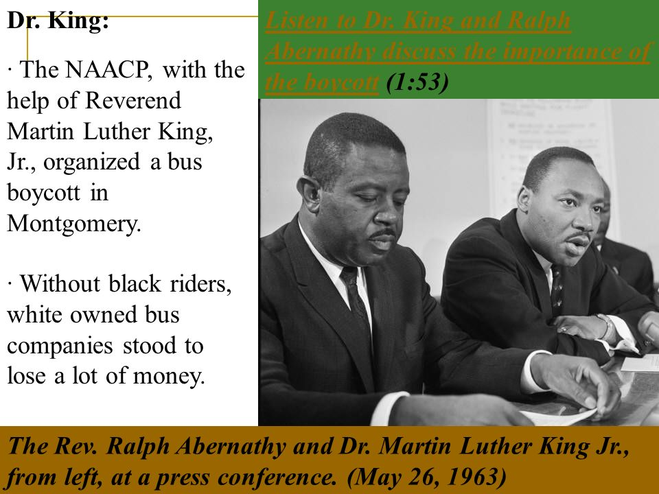 · Without black riders, white owned bus companies stood to lose a lot of money. Dr. King: · The NAACP, with the help of Reverend Martin Luther King, J