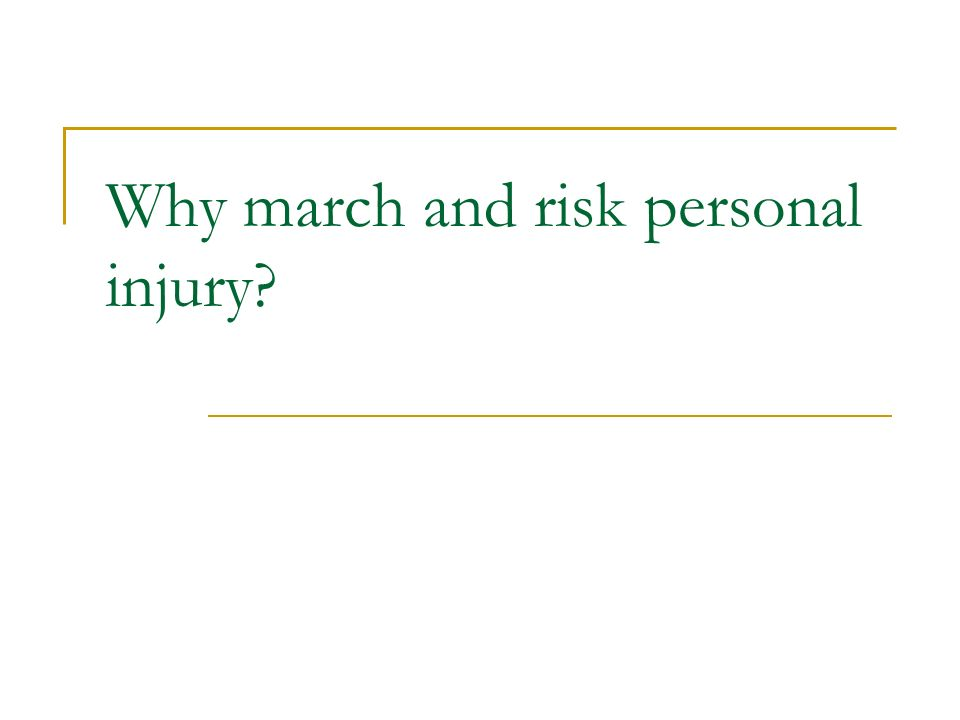 Why march and risk personal injury?