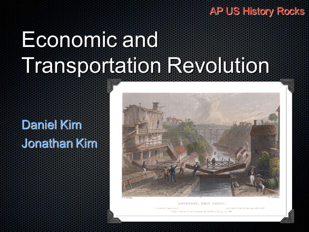 Economic and Transportation Revolution Daniel Kim Jonathan Kim AP US History Rocks