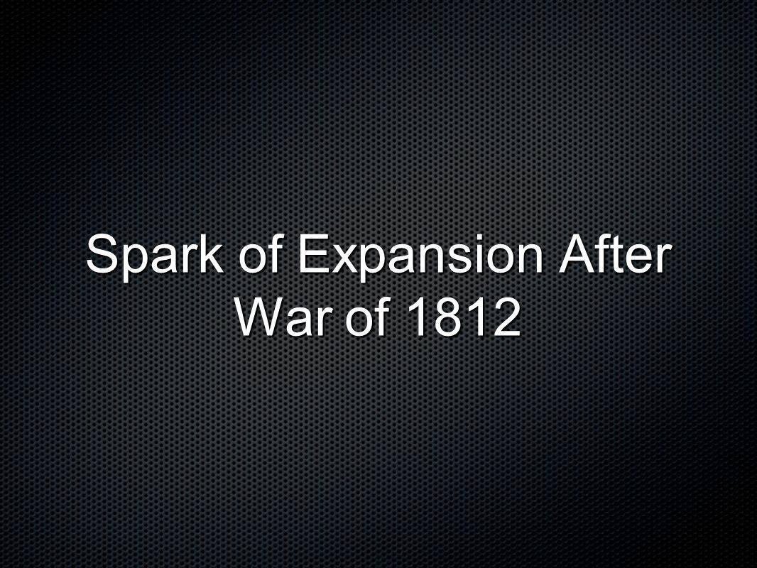 Spark of Expansion After War of 1812