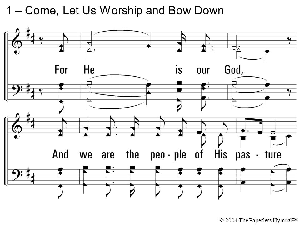 1 – Come, Let Us Worship and Bow Down © 2004 The Paperless Hymnal