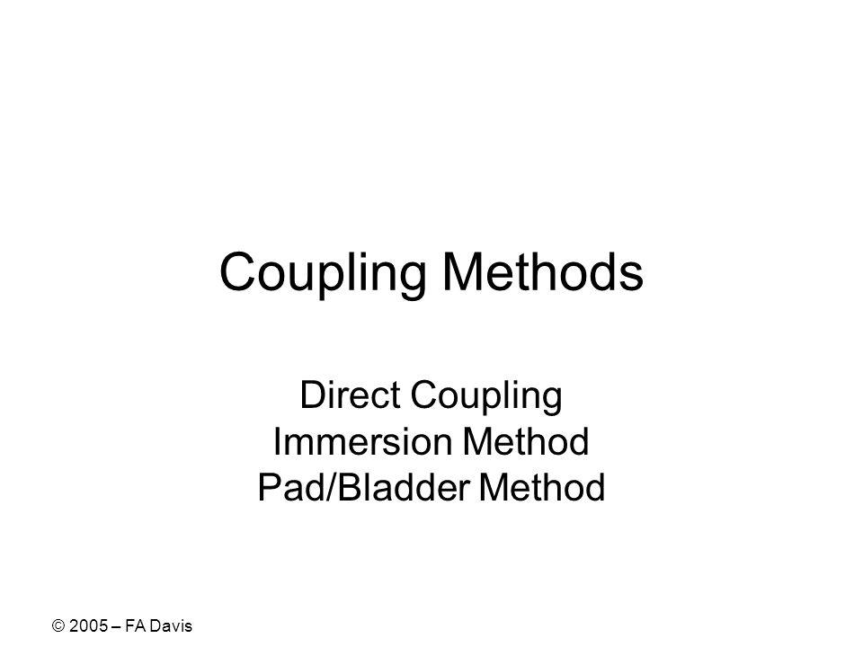 © 2005 – FA Davis Coupling Methods Direct Coupling Immersion Method Pad/Bladder Method