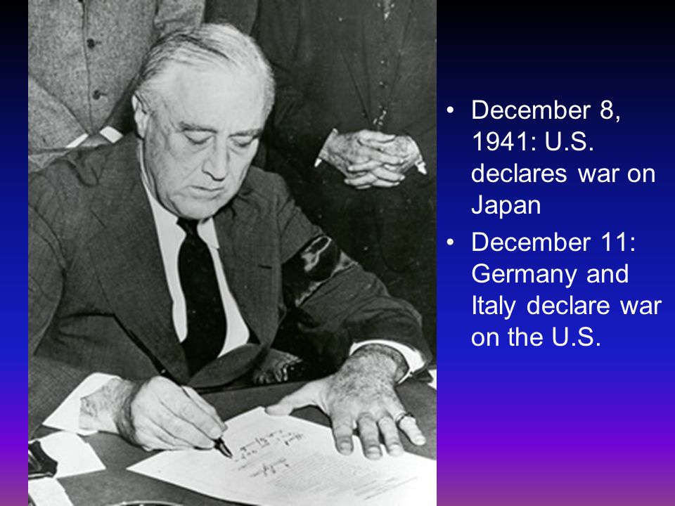 December 8, 1941: U.S. declares war on Japan December 11: Germany and Italy declare war on the U.S.