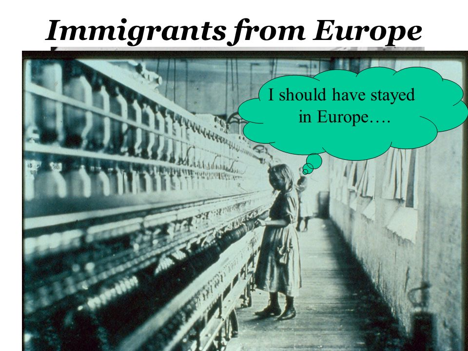 Immigrants from Europe Old New New New 2. Immigrants were workers and customers!