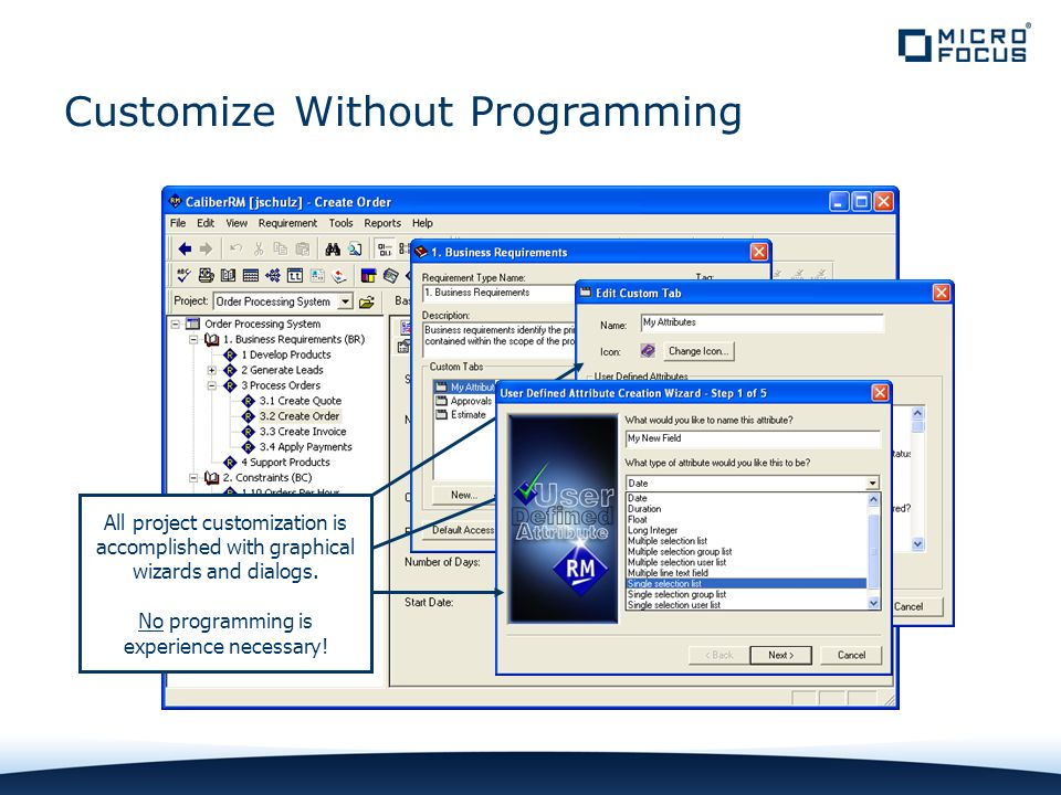Customize Without Programming All project customization is accomplished with graphical wizards and dialogs.