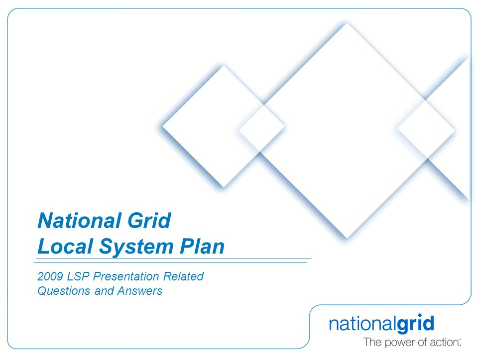 National Grid Local System Plan 2009 LSP Presentation Related Questions and Answers