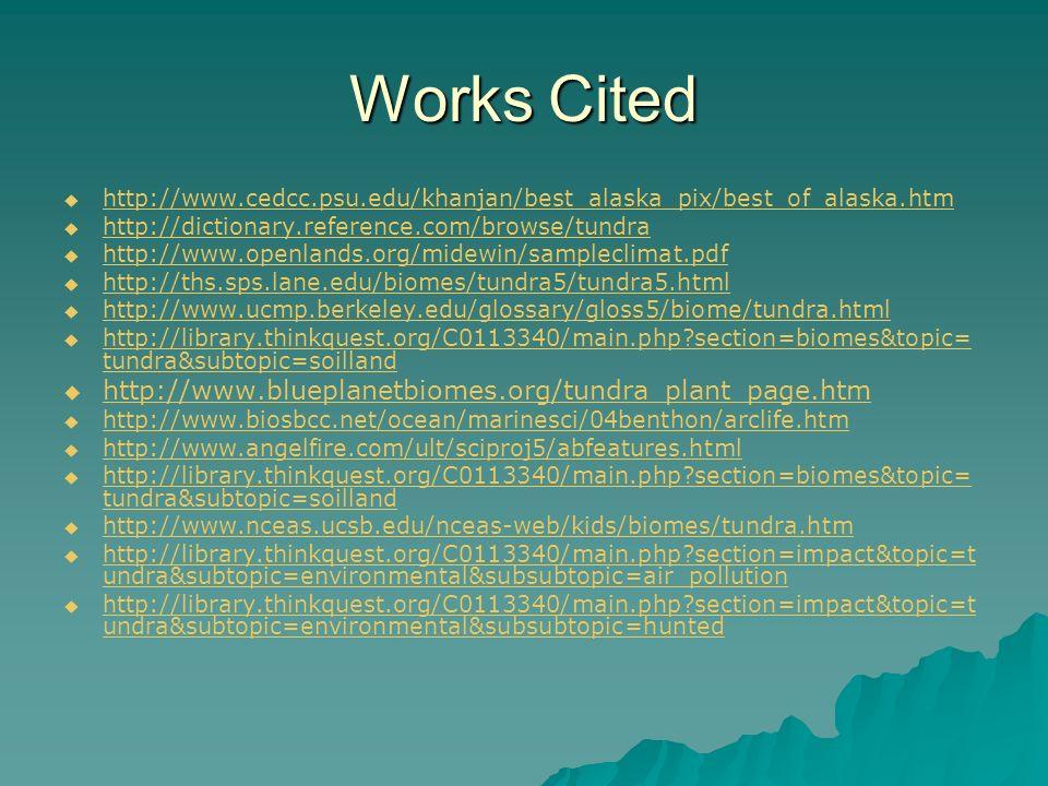 Works Cited http://www.cedcc.psu.edu/khanjan/best_alaska_pix/best_of_alaska.htm http://dictionary.reference.com/browse/tundra http://www.openlands.org