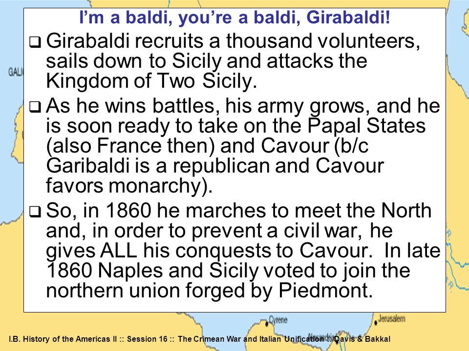 I.B. History of the Americas II :: Session 16 :: The Crimean War and Italian Unification :: Davis & Bakkal Im a baldi, youre a baldi, Girabaldi! Girab