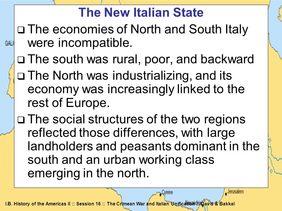 I.B. History of the Americas II :: Session 16 :: The Crimean War and Italian Unification :: Davis & Bakkal The New Italian State The economies of Nort