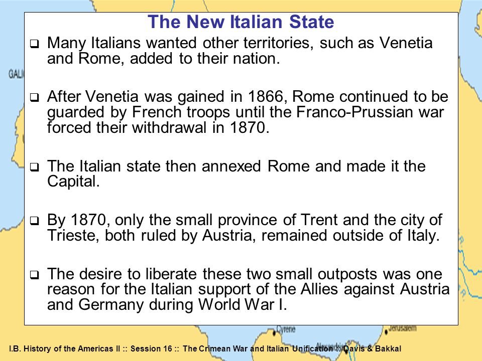 I.B. History of the Americas II :: Session 16 :: The Crimean War and Italian Unification :: Davis & Bakkal The New Italian State Many Italians wanted