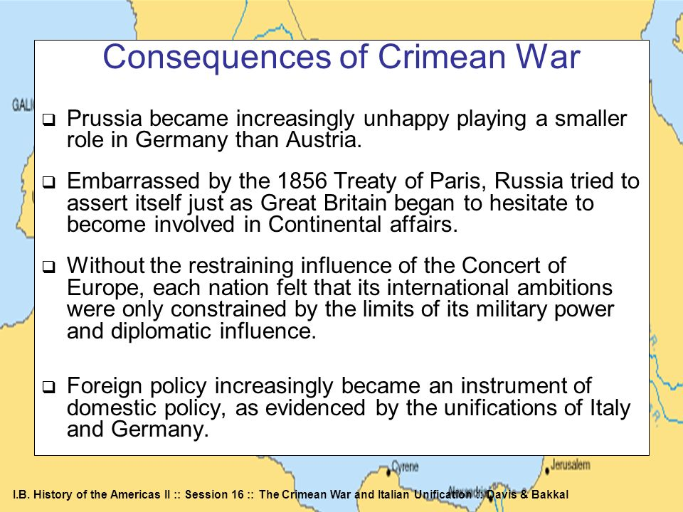 I.B. History of the Americas II :: Session 16 :: The Crimean War and Italian Unification :: Davis & Bakkal Consequences of Crimean War Prussia became