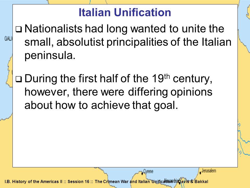 I.B. History of the Americas II :: Session 16 :: The Crimean War and Italian Unification :: Davis & Bakkal Italian Unification Nationalists had long w