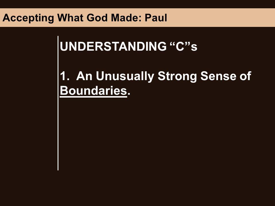 UNDERSTANDING Cs 1. An Unusually Strong Sense of Boundaries. Accepting What God Made: Paul