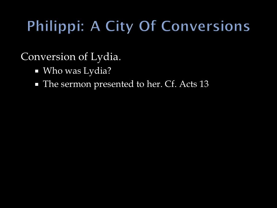 Conversion of Lydia. Who was Lydia? The sermon presented to her. Cf. Acts 13