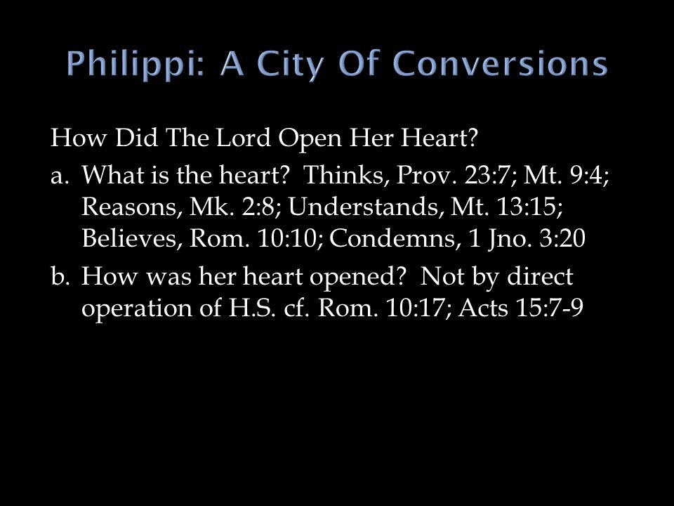 How Did The Lord Open Her Heart? a.What is the heart? Thinks, Prov. 23:7; Mt. 9:4; Reasons, Mk. 2:8; Understands, Mt. 13:15; Believes, Rom. 10:10; Con