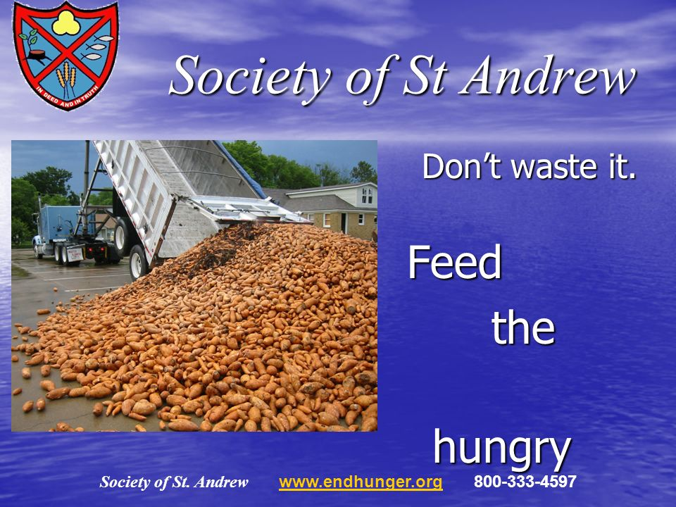 Society of St Andrew Dont waste it. Feed the the hungry hungry Society of St.