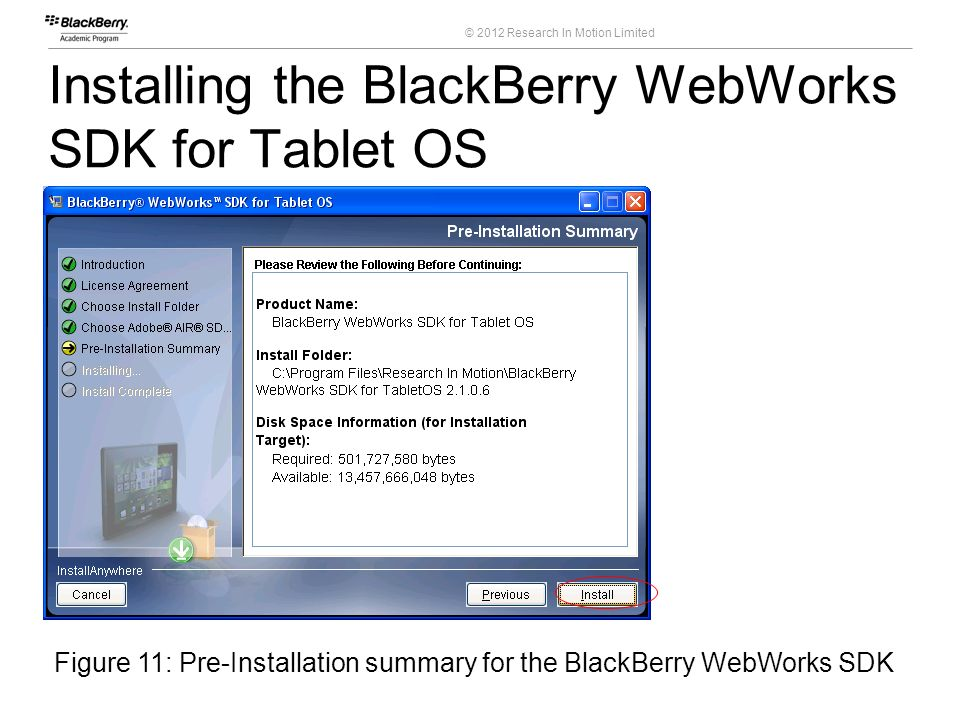 © 2012 Research In Motion Limited Installing the BlackBerry WebWorks SDK for Tablet OS 21 Course Code Figure 11: Pre-Installation summary for the Blac