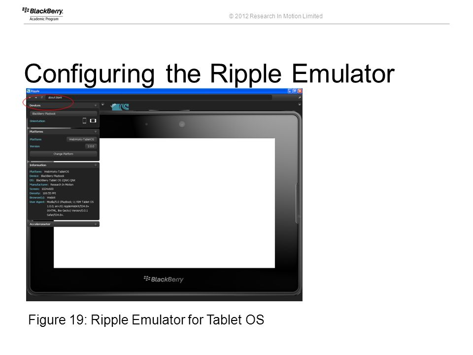 © 2012 Research In Motion Limited Configuring the Ripple Emulator 33 Course Code Figure 19: Ripple Emulator for Tablet OS