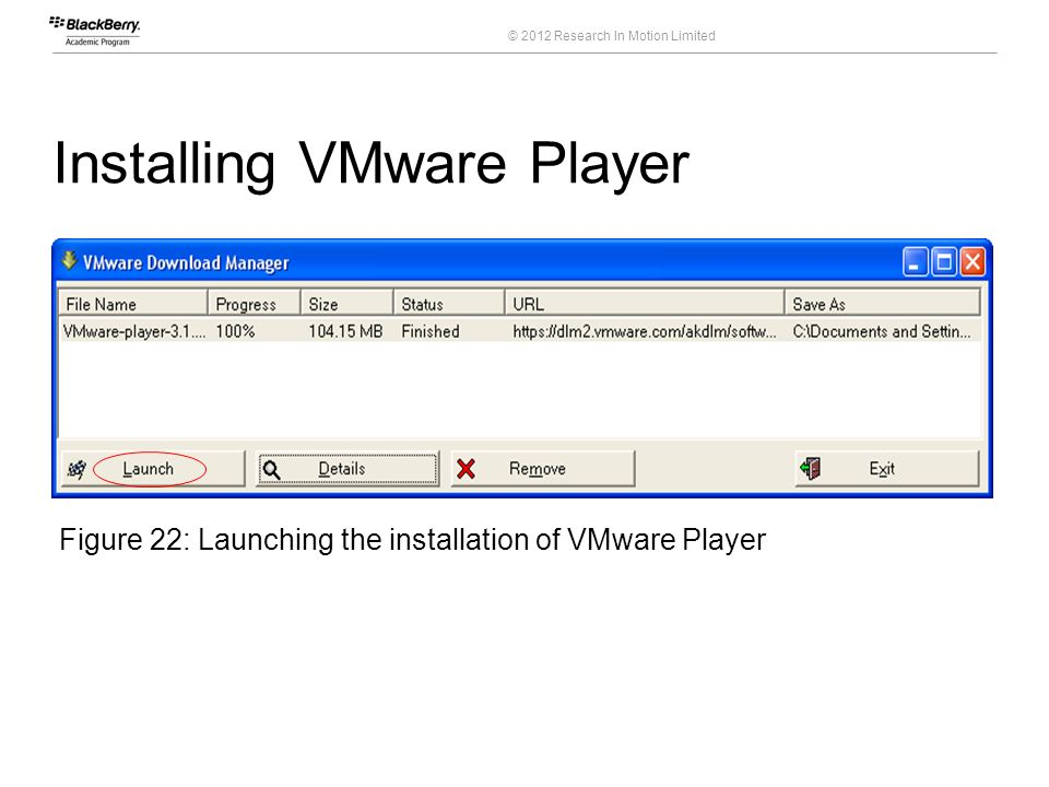 © 2012 Research In Motion Limited Installing VMware Player 38 Course Code Figure 22: Launching the installation of VMware Player