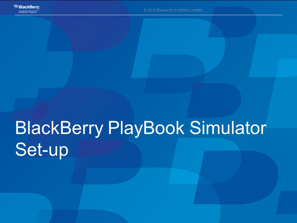 © 2012 Research In Motion Limited BlackBerry PlayBook Simulator Set-up
