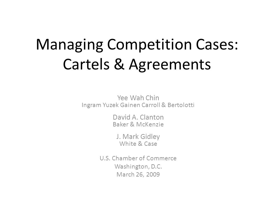 Managing Competition Cases: Cartels & Agreements Yee Wah Chin Ingram Yuzek Gainen Carroll & Bertolotti David A.
