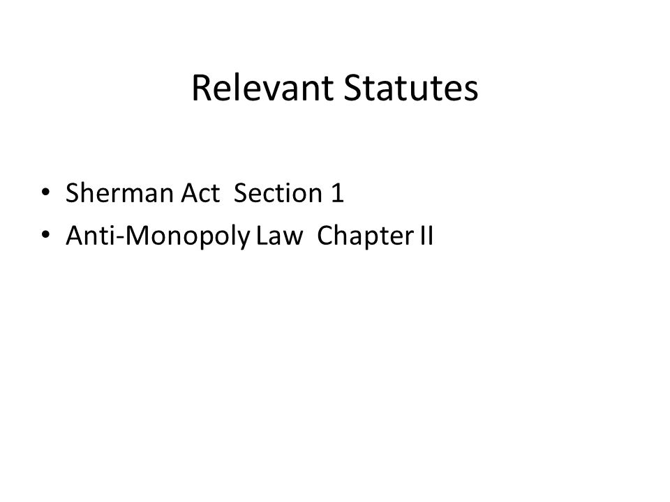 Relevant Statutes Sherman Act Section 1 Anti-Monopoly Law Chapter II