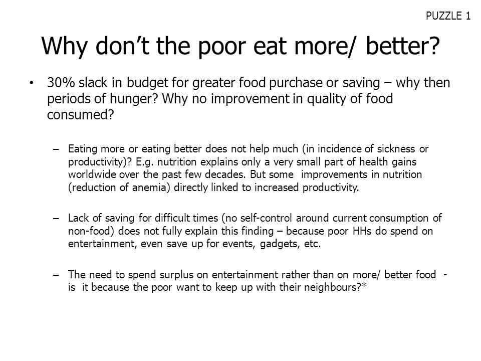 Why dont the poor eat more/ better? 30% slack in budget for greater food purchase or saving – why then periods of hunger? Why no improvement in qualit