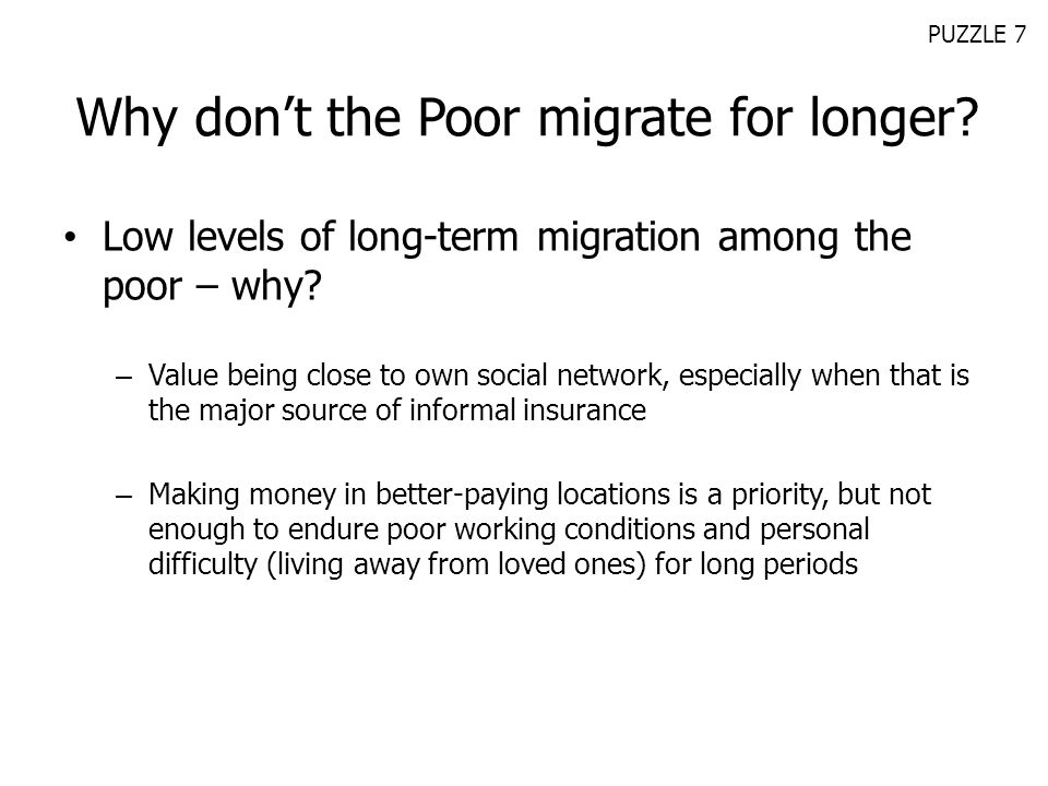 Why dont the Poor migrate for longer? Low levels of long-term migration among the poor – why? – Value being close to own social network, especially wh
