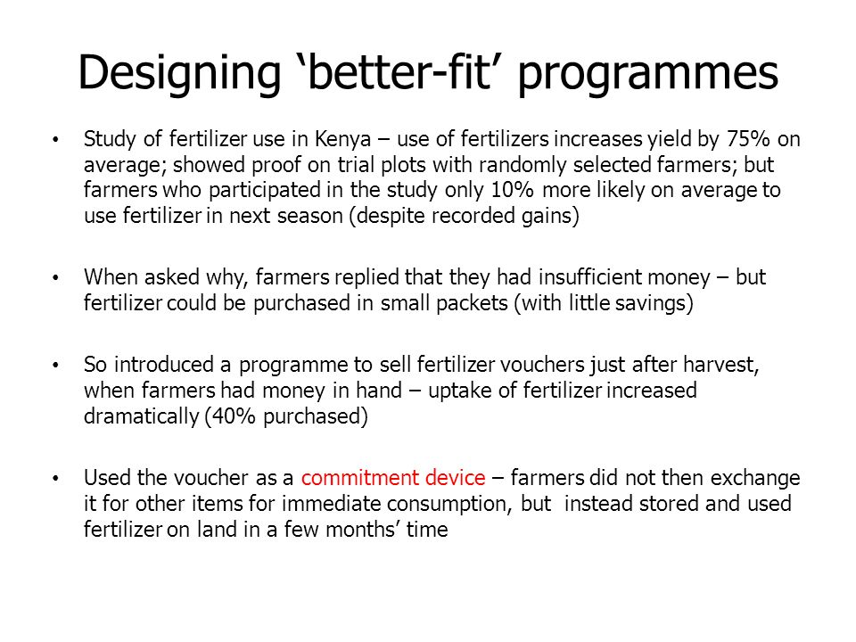 Designing better-fit programmes Study of fertilizer use in Kenya – use of fertilizers increases yield by 75% on average; showed proof on trial plots w