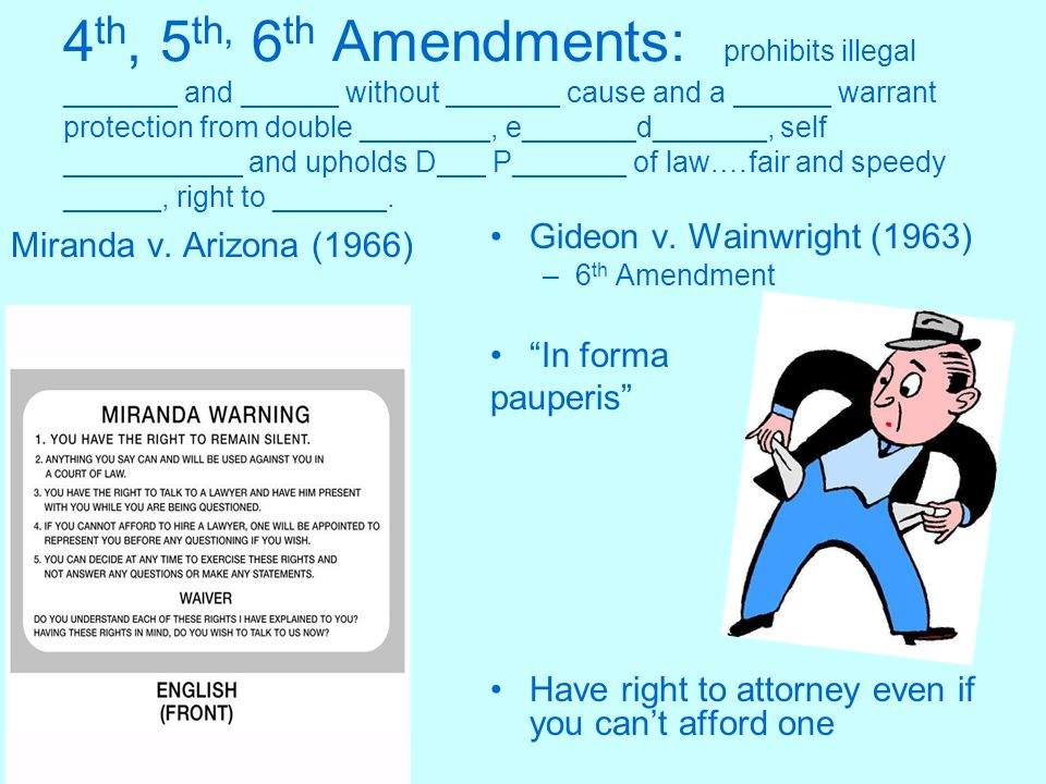 4 th, 5 th, 6 th Amendments: prohibits illegal _______ and ______ without _______ cause and a ______ warrant protection from double ________, e_______