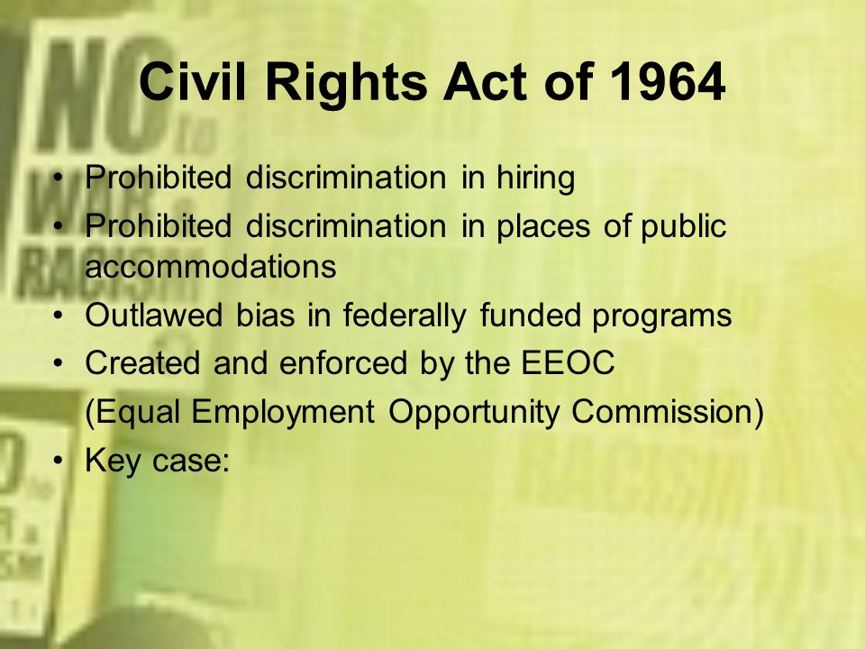 Civil Rights Act of 1964 Prohibited discrimination in hiring Prohibited discrimination in places of public accommodations Outlawed bias in federally f